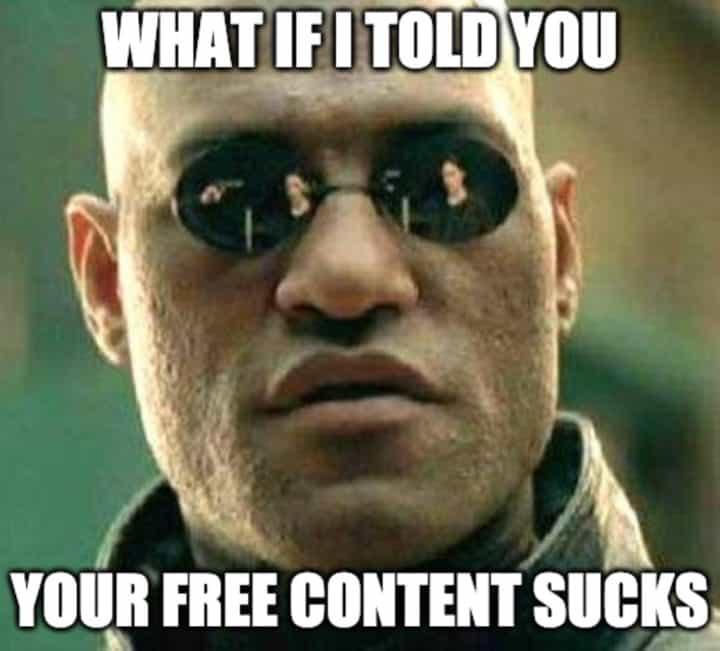 your free content sucks